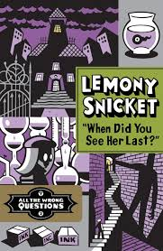 when did you see her last lemony snicket
