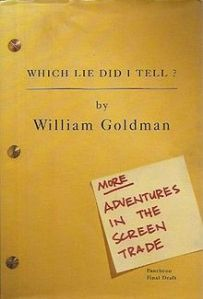 which lie did i tell? more adventures in the screen trade william goldman
