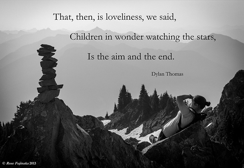 "Picture quote from the Dylan Thomas poem ""Being But Men."" ""That, then, is loveliness, we said, Children in wonder watching the stars, Is the aim and the end."""