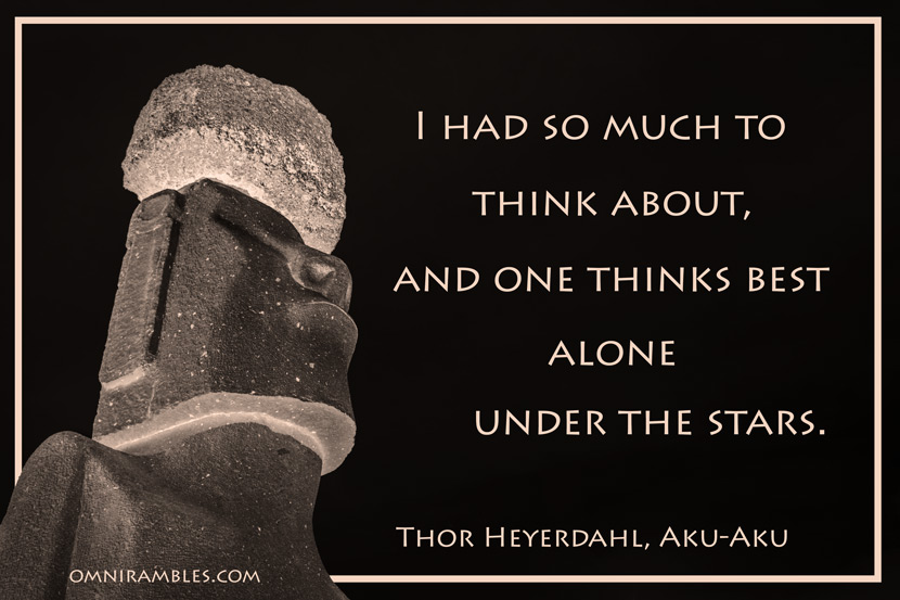 "A picture quote from Aku-Aku by Thor Heyerdahl. ""I had so much to think about, and one thinks best alone under the stars."""