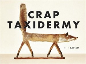crap taxidermy kat su ten speed press 2014