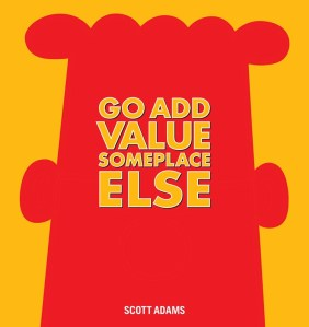 go add value someplace else scott adams andrews mcmeel publishing 2014